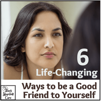 6 Life Changing ways that you can be a good friend to yourself