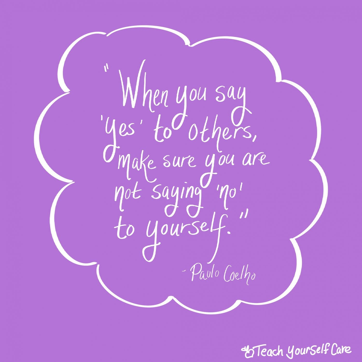 When you say yes to others make sure you are not saying no to yourself.