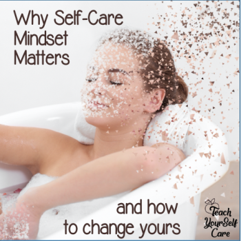 Why Self care mindset matters and how to change yours