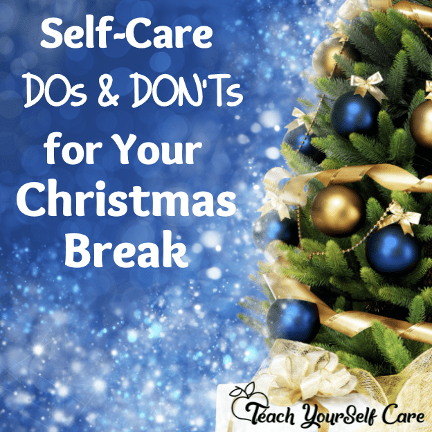 Self Care Dos and Don'ts for your Christmas Break