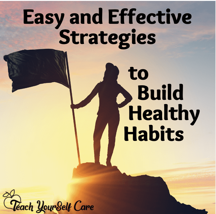 Easy and Effective Strategies to Build Healthy Habits