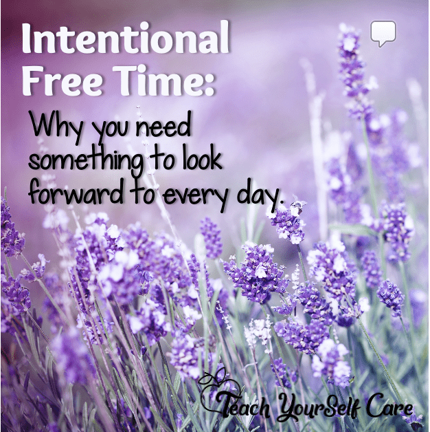 Intentional Free Time: Why you need something to look forward to every day.