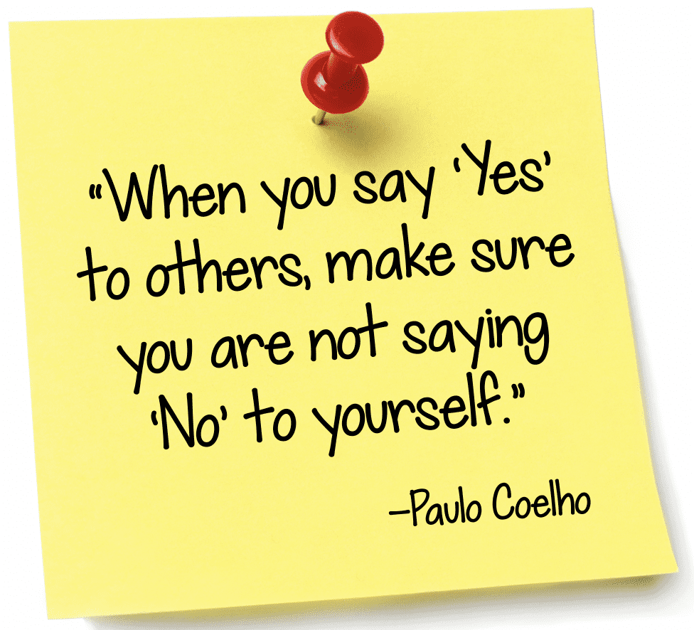 """When you say 'Yes' to others, make sure you are not saying 'No' to yourself."""