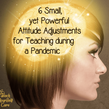 6 small yet powerful attitude adjustments for teaching during a pandemic