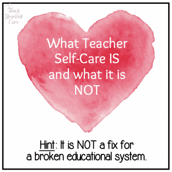 What Teacher Self-Care is and what it is NOT