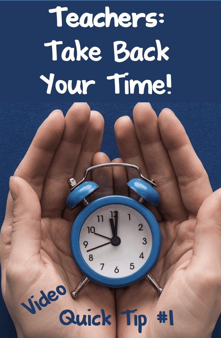 Teachers: Take Back Your Time! Video Quick Tip #1