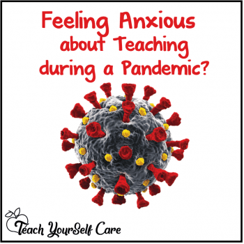 Feeling Anxious about Teaching During a Pandemic?