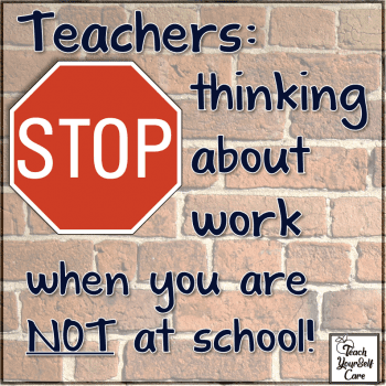 Stop thinking about work when you are NOT at School