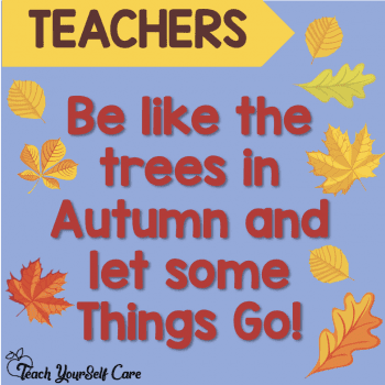 Be Like the Trees in Autumn and let some things go!